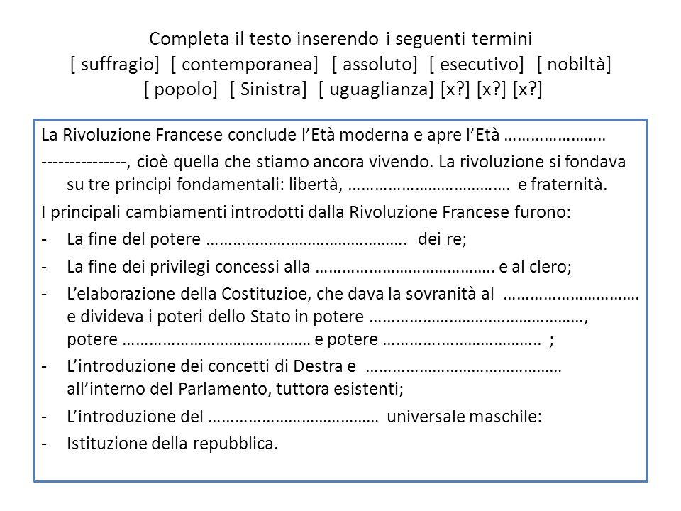 Completa il testo inserendo i seguenti termini [ suffragio] [ contemporanea] [ assoluto] [ esecutivo] [ nobiltà] [ popolo] [ Sinistra] [ uguaglianza] [x ] [x ] [x ]